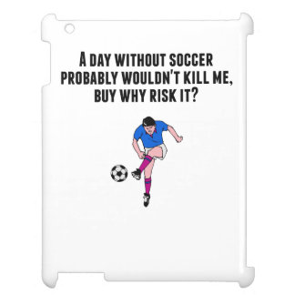 A Day Without Soccer Case For The iPad
