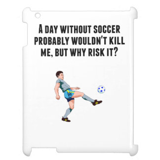 A Day Without Soccer iPad Case
