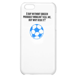 A Day Without Soccer Cover For iPhone 5C