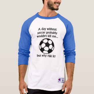 A Day Without Soccer T-shirts