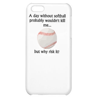 A Day Without Softball Case For iPhone 5C