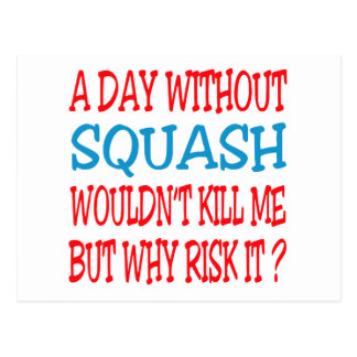 A Day Without Squash Wouldn t Kill Me But Why Risk Post Cards
