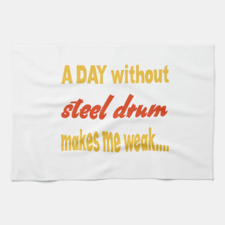 A day without steel drum makes me weak hand towels