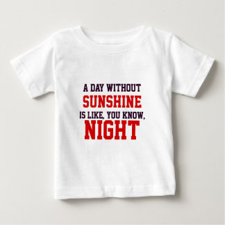 A day without sunshine baby T-Shirt