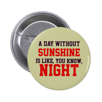 A day without sunshine pinback button