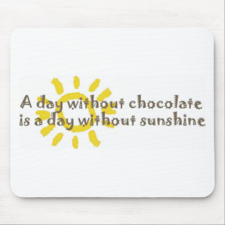 A Day without Sunshine is a Day without Chocolate Mouse Pad