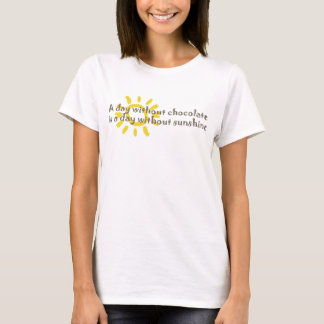 A Day without Sunshine is a Day without Chocolate T-Shirt