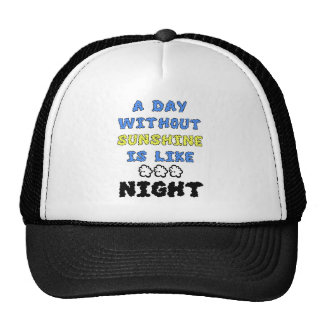 A Day Without Sunshine Is Like...Night Trucker Hat