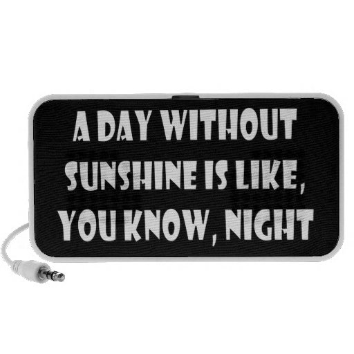 A Day Without Sunshine Is Like, You Know, Night Notebook Speakers