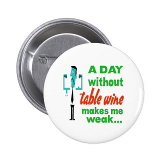 A day without Table Wine make me weak.. Pinback Buttons