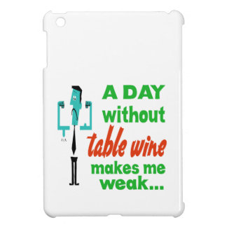 A day without Table Wine make me weak.. iPad Mini Case