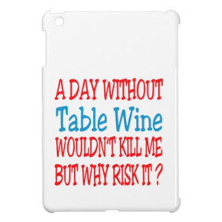 A day without Table Wine wouldn't kill me but why iPad Mini Cover