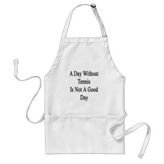 A Day Without Tennis Is Not A Good Day Adult Apron