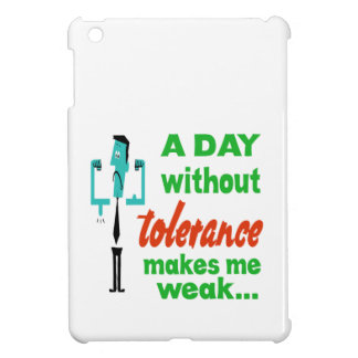 A day without Tolerance make me weak.. iPad Mini Covers