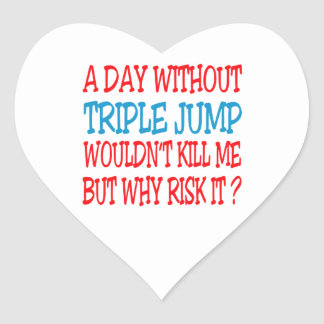 A Day Without Triple jump Wouldn't Kill Me But Why Heart Sticker