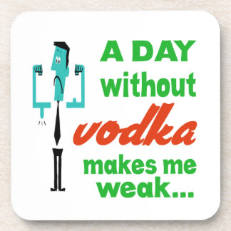 A day without Vodka make me weak.. Coaster