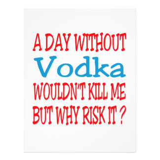 A day without Vodka wouldn't kill me but why risk Personalized Letterhead