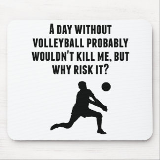 A Day Without Volleyball Mouse Pad