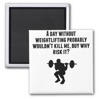 A Day Without Weightlifting 2 Inch Square Magnet