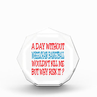 A Day Without Wheelchair Basketball Wouldn t Kill Acrylic Award