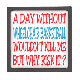 A Day Without Wheelchair Basketball Wouldn't Kill Premium Trinket Boxes