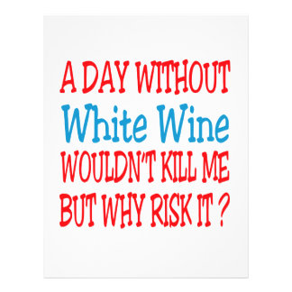 A day without White Wine wouldn't kill me but why Letterhead