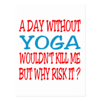 A Day Without Yoga Wouldn't Kill Me But Why Risk I Postcard