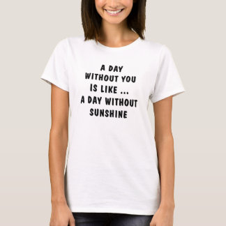 A DAY WITHOUT YOU T-Shirt