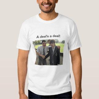 A deal's a deal! tee shirt
