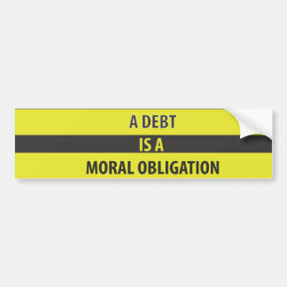 A Debt is a Moral Obligation Bumper Sticker