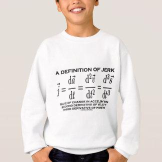 A Definition Of Jerk (Physics) Sweatshirt