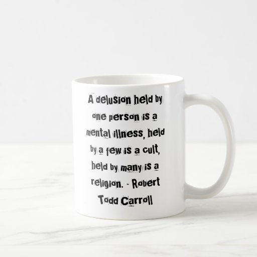 A delusion held by one person is a mental illne... coffee mug