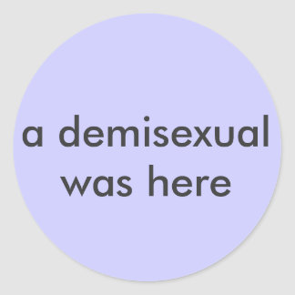 'a demisexual was here' sticker