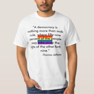 """""""A democracy is nothing more than mob ... T-Shirt"""