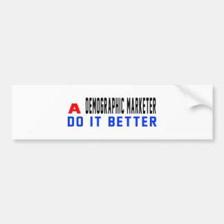 A Demographic marketer Do It Better Car Bumper Sticker