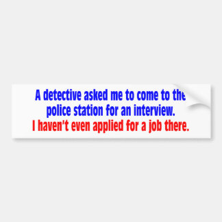 A detective asked me to come to the police station bumper sticker