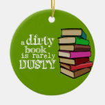 A Dirty Book Is Rarely Dusty Ornament