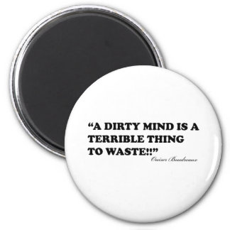 A Dirty Mind Is A Terrible Thing To Waste 2 Inch Round Magnet