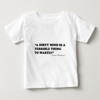 A Dirty Mind Is A Terrible Thing To Waste Baby T-Shirt