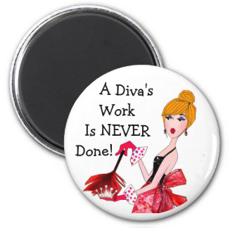 """A Diva's Work Is NEVER Done!"" Domesic Diva Magnet"