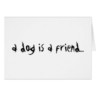 A Dog Is A FriendI Card
