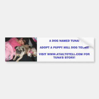 A DOG NAMED TUNA!ADOPT A PUPP... BUMPER STICKER
