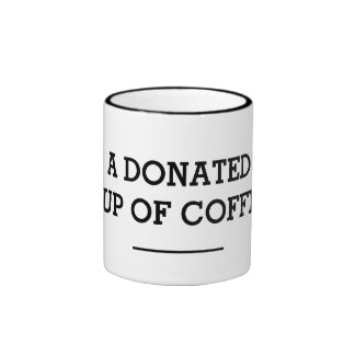 A DONATED CUP OF COFFEE RINGER COFFEE MUG