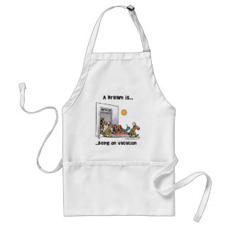A Dream Is... Being On Vacation Adult Apron