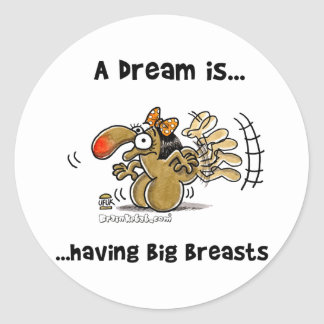 A Dream is... Having Big Breasts Classic Round Sticker