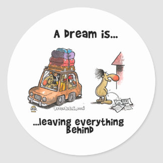 A Dream Is... Leaving Everything Behind Classic Round Sticker