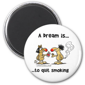 A Dream is... Quit Smoking 2 Inch Round Magnet