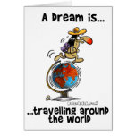 A Dream is... Travelling Around The World Greeting Card