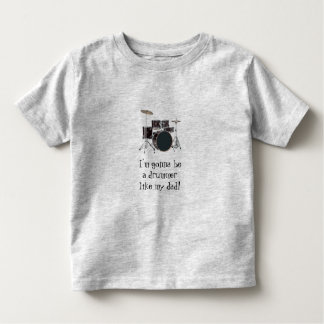 A drummer like my dad! toddler t-shirt