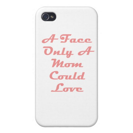 A Face Only A Mom Could Love iPhone 4/4S Covers